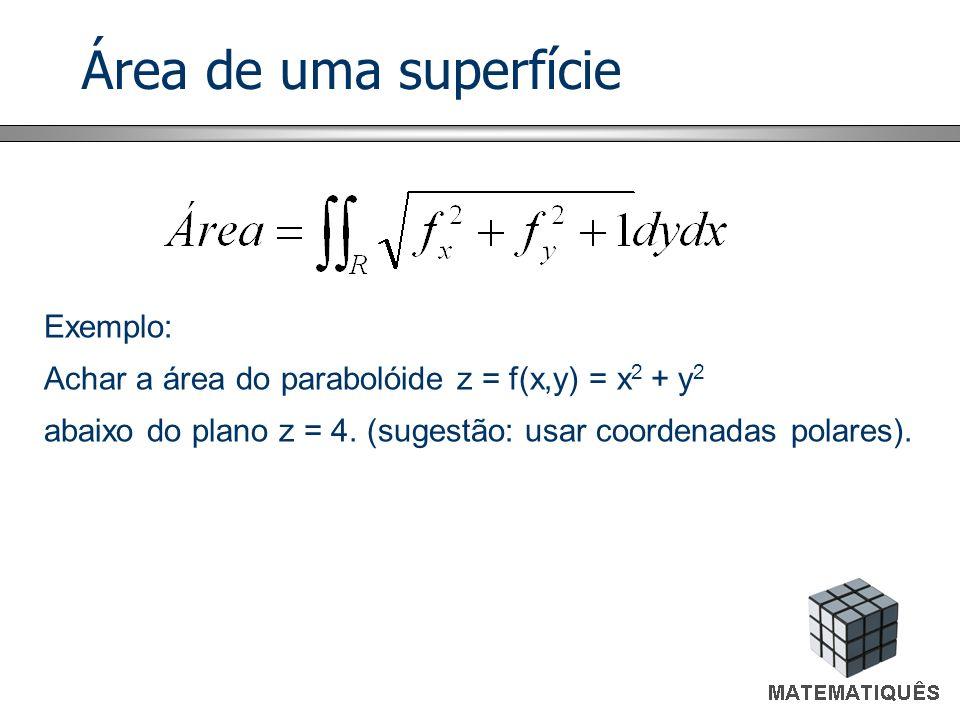 Área de uma superfície Exemplo: Achar a área do parabolóide z = f(x,y) = x 2 + y 2 abaixo do plano z = 4.