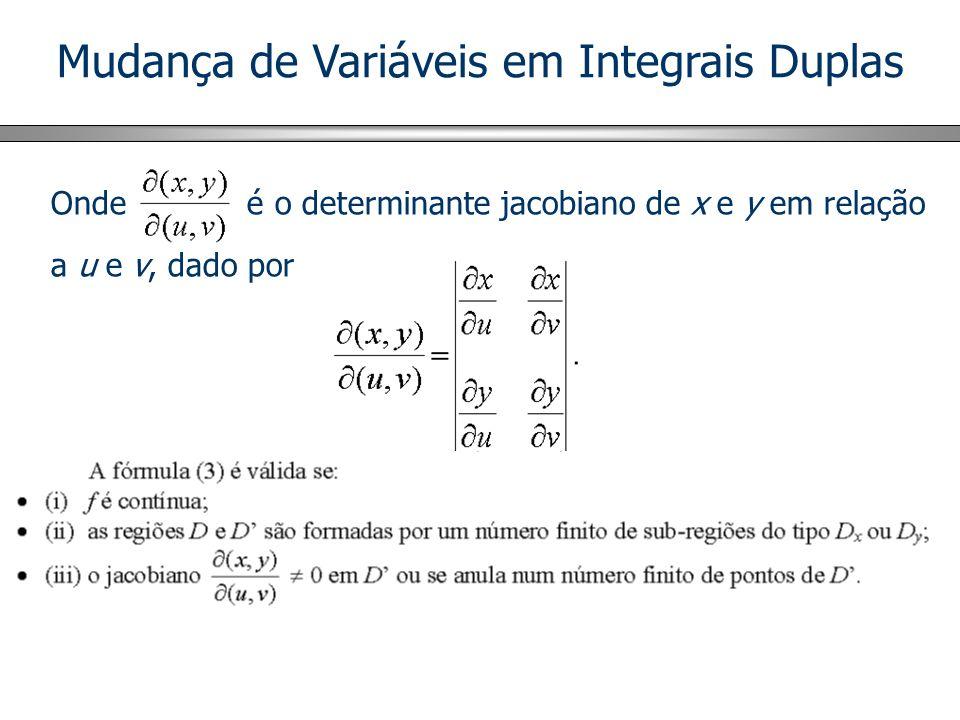 Mudança de Variáveis em Integrais Duplas Onde é o determinante jacobiano de x e y em relação a u e v, dado por