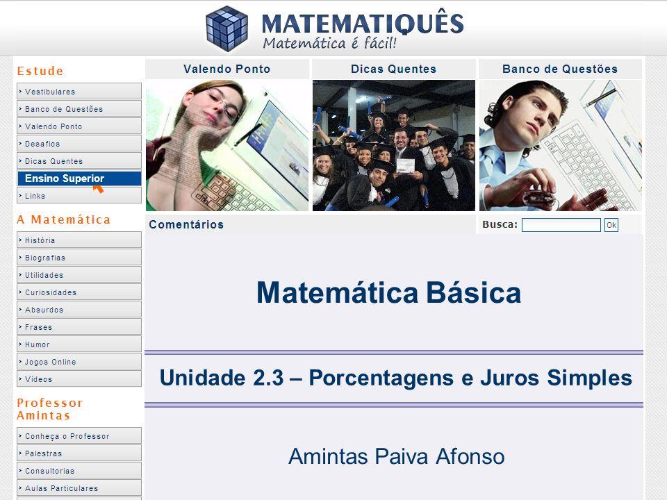 Ensino Superior Matemática Básica Unidade 2.3 – Porcentagens e Juros Simples Amintas Paiva Afonso