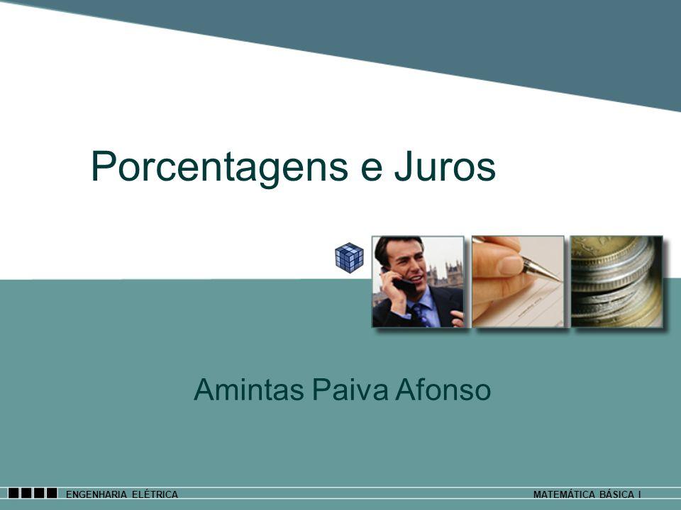 Porcentagens e Juros Amintas Paiva Afonso ENGENHARIA ELÉTRICAMATEMÁTICA BÁSICA I