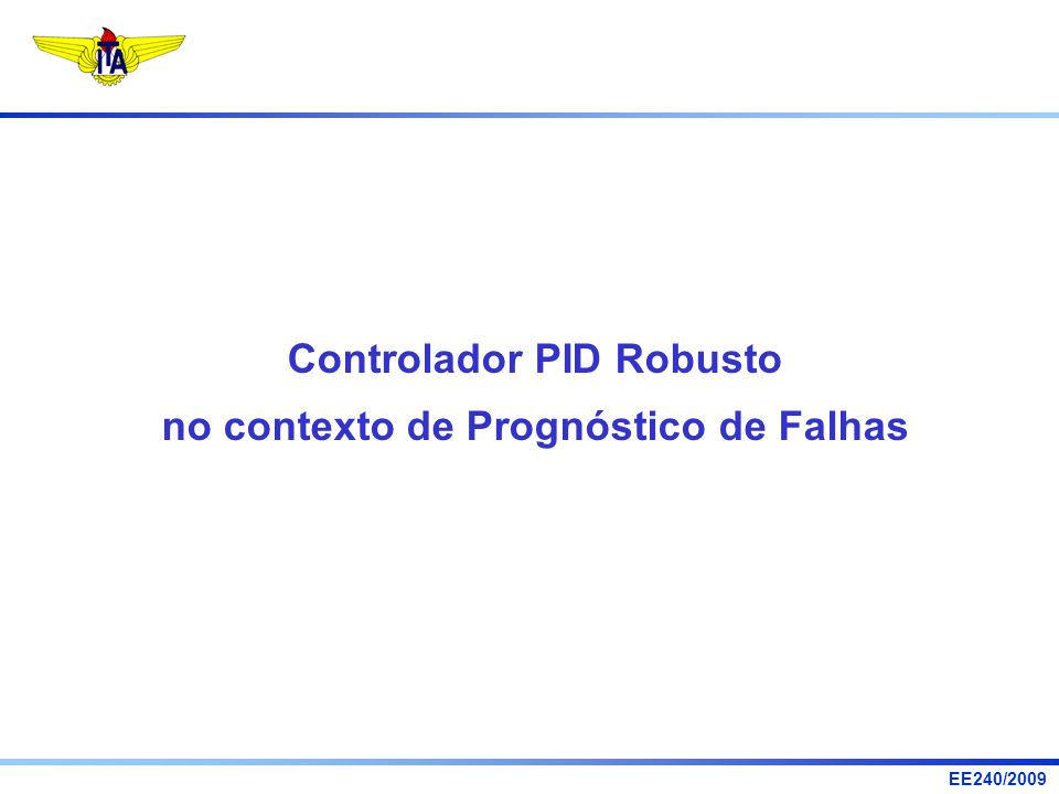EE240/2009 Controlador PID Robusto no contexto de Prognóstico de Falhas