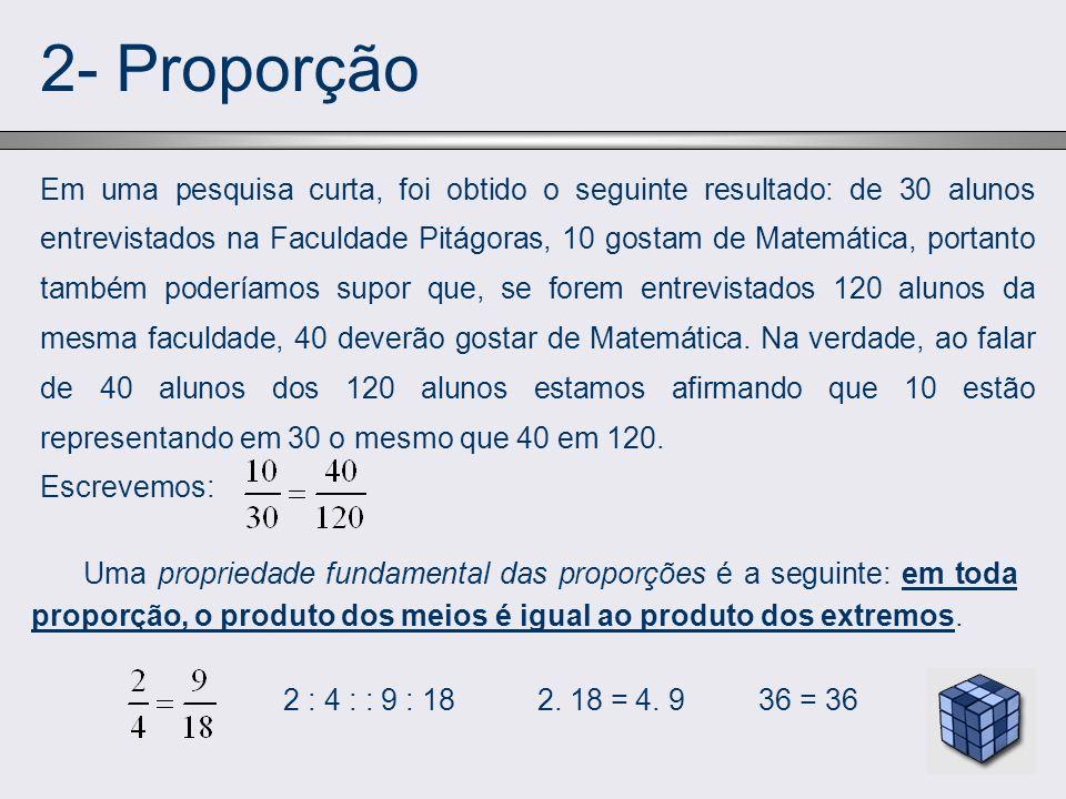 2- Proporção Em uma pesquisa curta, foi obtido o seguinte resultado: de 30 alunos entrevistados na Faculdade Pitágoras, 10 gostam de Matemática, porta