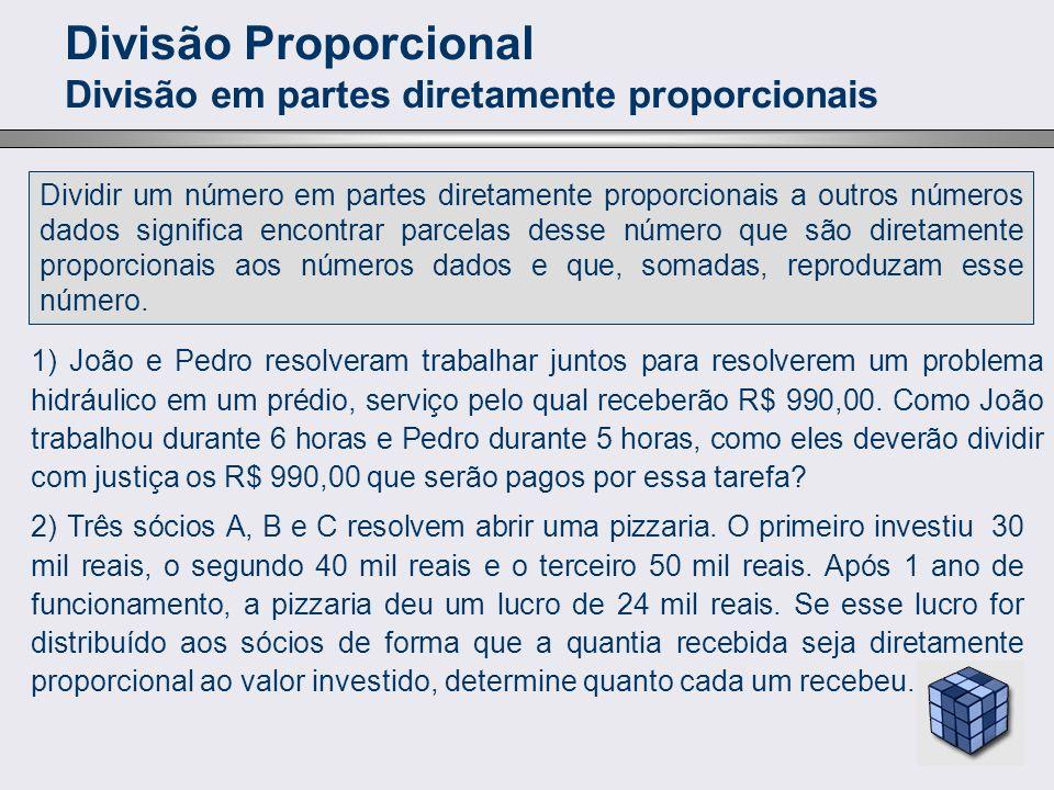 Divisão Proporcional Divisão em partes diretamente proporcionais Dividir um número em partes diretamente proporcionais a outros números dados signific