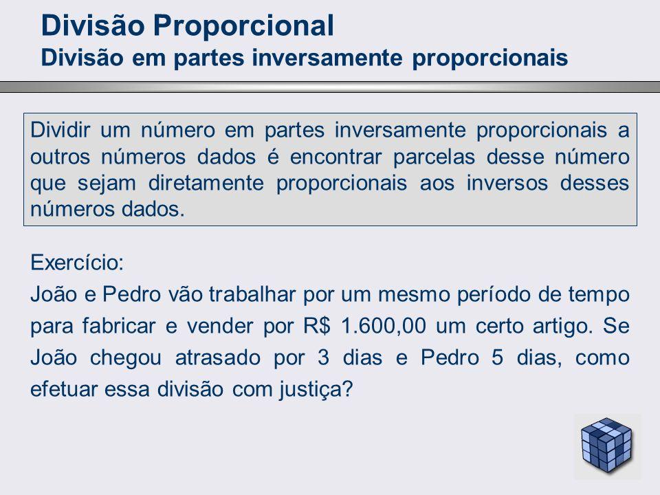 Divisão Proporcional Divisão em partes inversamente proporcionais Dividir um número em partes inversamente proporcionais a outros números dados é enco