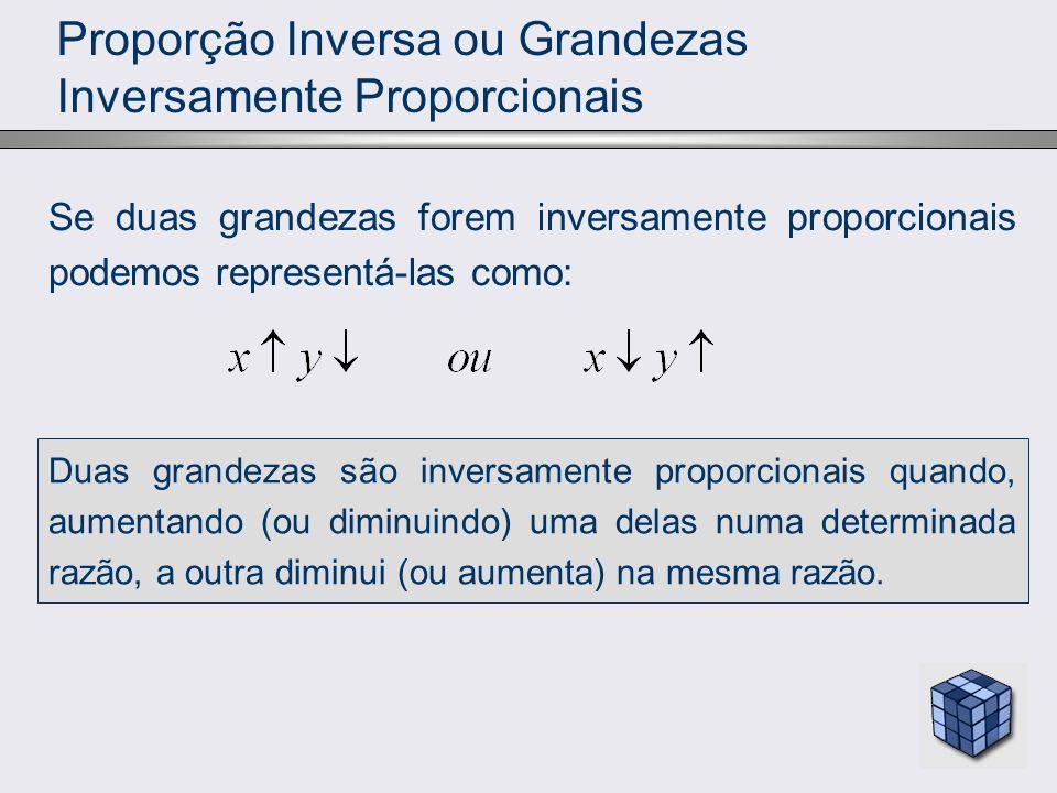 Proporção Inversa ou Grandezas Inversamente Proporcionais Se duas grandezas forem inversamente proporcionais podemos representá-las como: Duas grandez