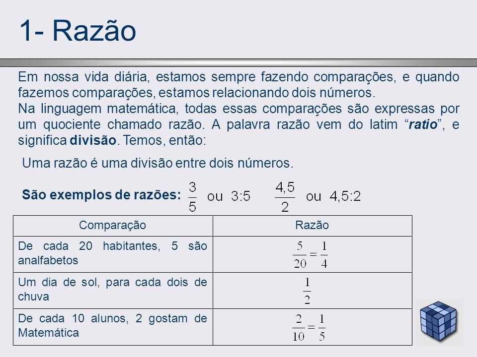 1- Razão Em nossa vida diária, estamos sempre fazendo comparações, e quando fazemos comparações, estamos relacionando dois números. Na linguagem matem