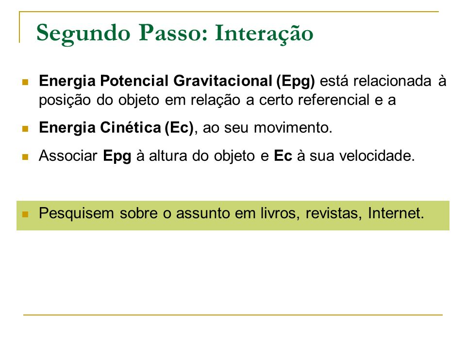 Segundo Passo: Interação Energia Potencial Gravitacional (Epg) está relacionada à posição do objeto em relação a certo referencial e a Energia Cinétic
