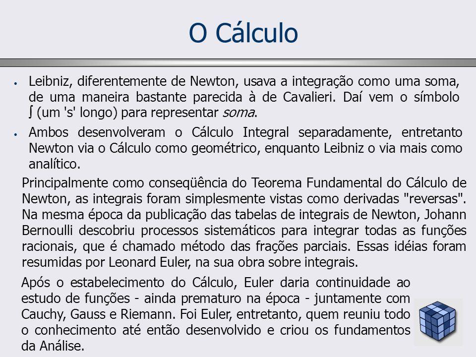 O Cálculo Leibniz, diferentemente de Newton, usava a integração como uma soma, de uma maneira bastante parecida à de Cavalieri. Daí vem o símbolo (um