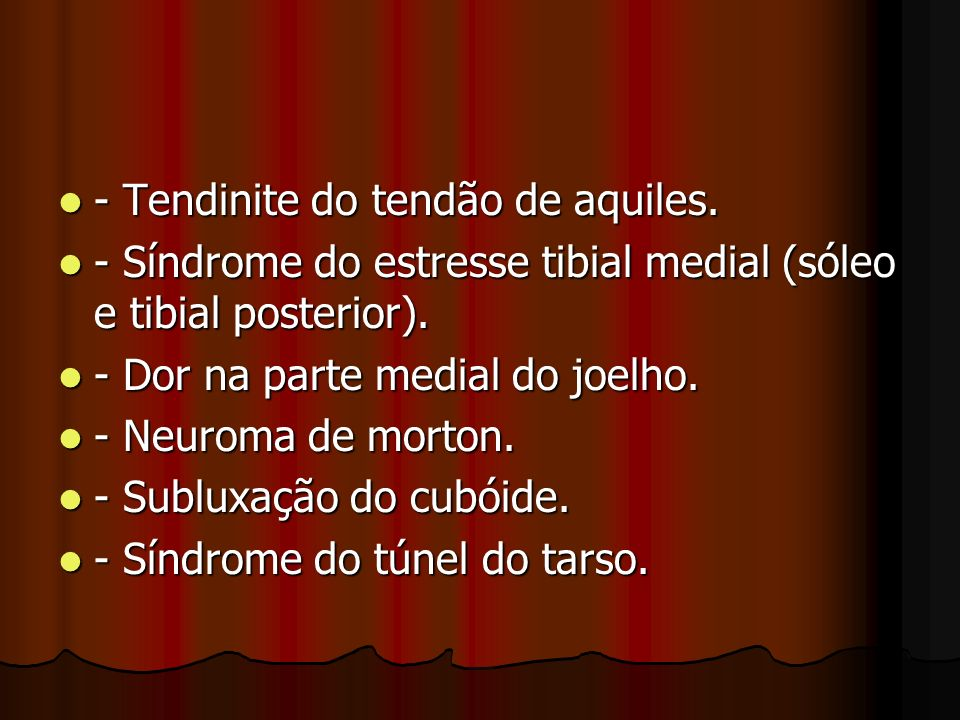 - Tendinite do tendão de aquiles. - Tendinite do tendão de aquiles. - Síndrome do estresse tibial medial (sóleo e tibial posterior). - Síndrome do est