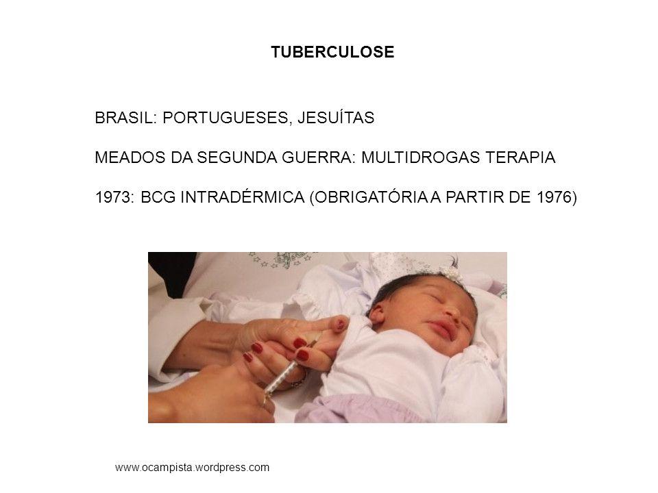 TUBERCULOSE BRASIL: PORTUGUESES, JESUÍTAS MEADOS DA SEGUNDA GUERRA: MULTIDROGAS TERAPIA 1973: BCG INTRADÉRMICA (OBRIGATÓRIA A PARTIR DE 1976) www.ocam