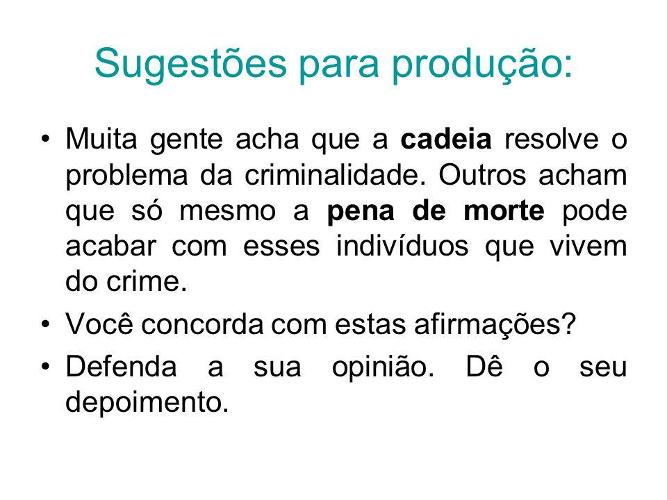 Sugestões para produção: Muita gente acha que a cadeia resolve o problema da criminalidade. Outros acham que só mesmo a pena de morte pode acabar com