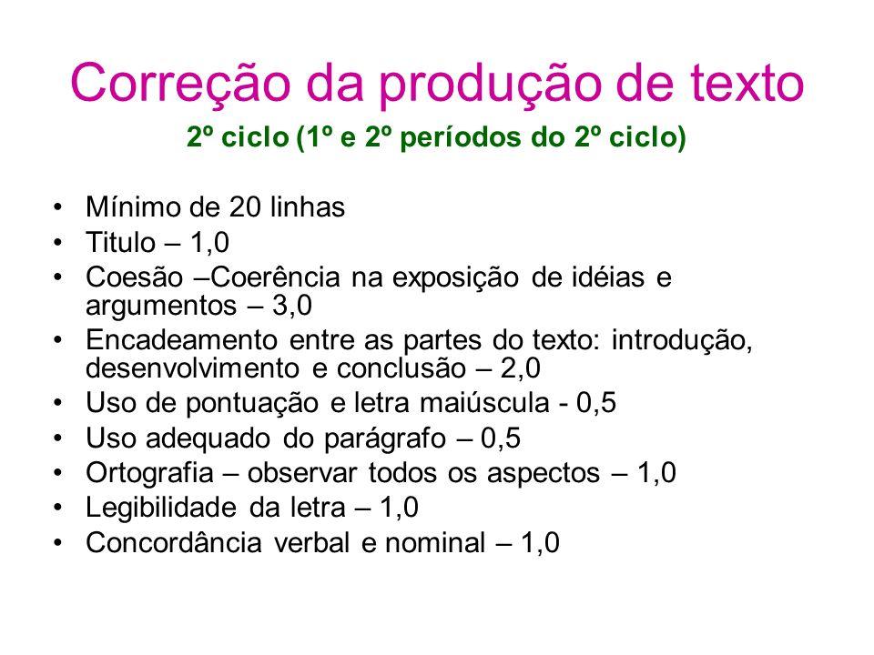 Correção da produção de texto 2º ciclo (1º e 2º períodos do 2º ciclo) Mínimo de 20 linhas Titulo – 1,0 Coesão –Coerência na exposição de idéias e argu