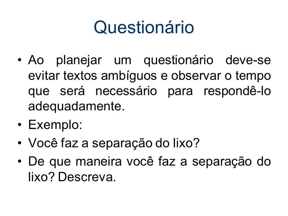 Questionário Ao planejar um questionário deve-se evitar textos ambíguos e observar o tempo que será necessário para respondê-lo adequadamente. Exemplo