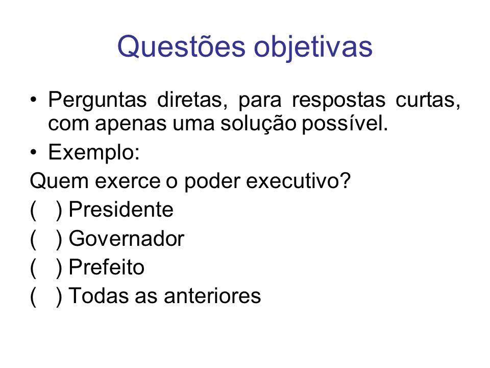 Questões objetivas Perguntas diretas, para respostas curtas, com apenas uma solução possível. Exemplo: Quem exerce o poder executivo? ( ) Presidente (