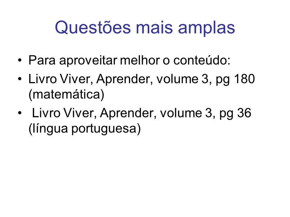 Questões mais amplas Para aproveitar melhor o conteúdo: Livro Viver, Aprender, volume 3, pg 180 (matemática) Livro Viver, Aprender, volume 3, pg 36 (l