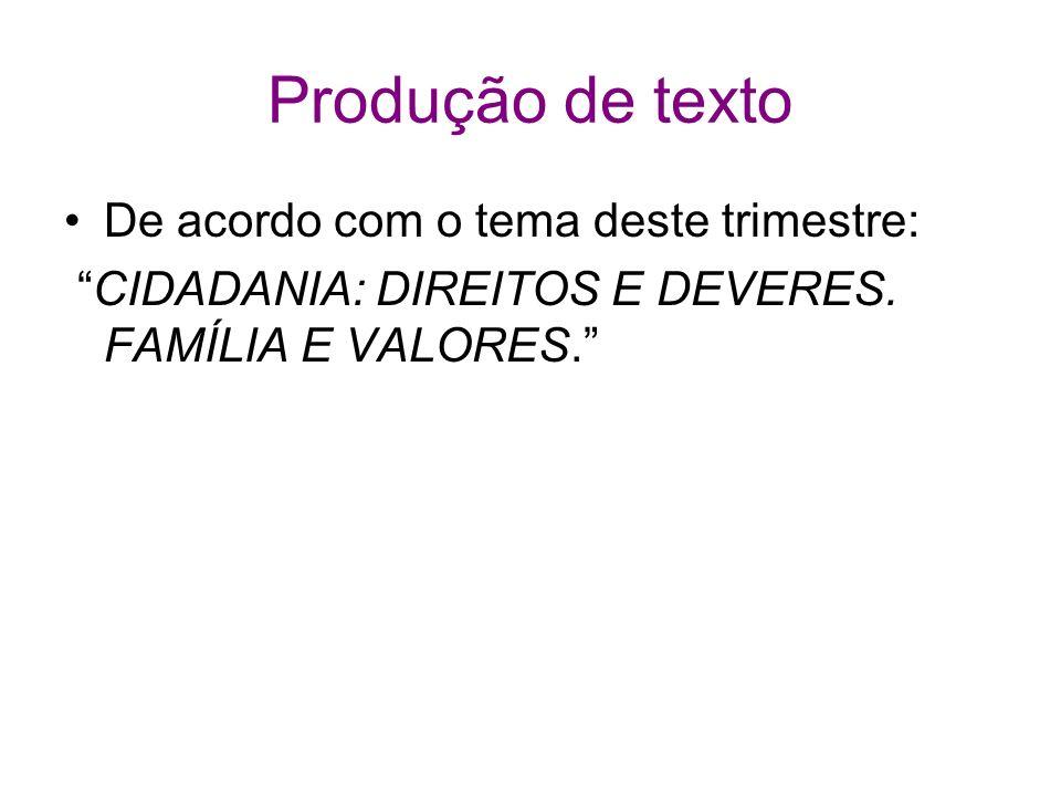 Produção de texto De acordo com o tema deste trimestre: CIDADANIA: DIREITOS E DEVERES. FAMÍLIA E VALORES.
