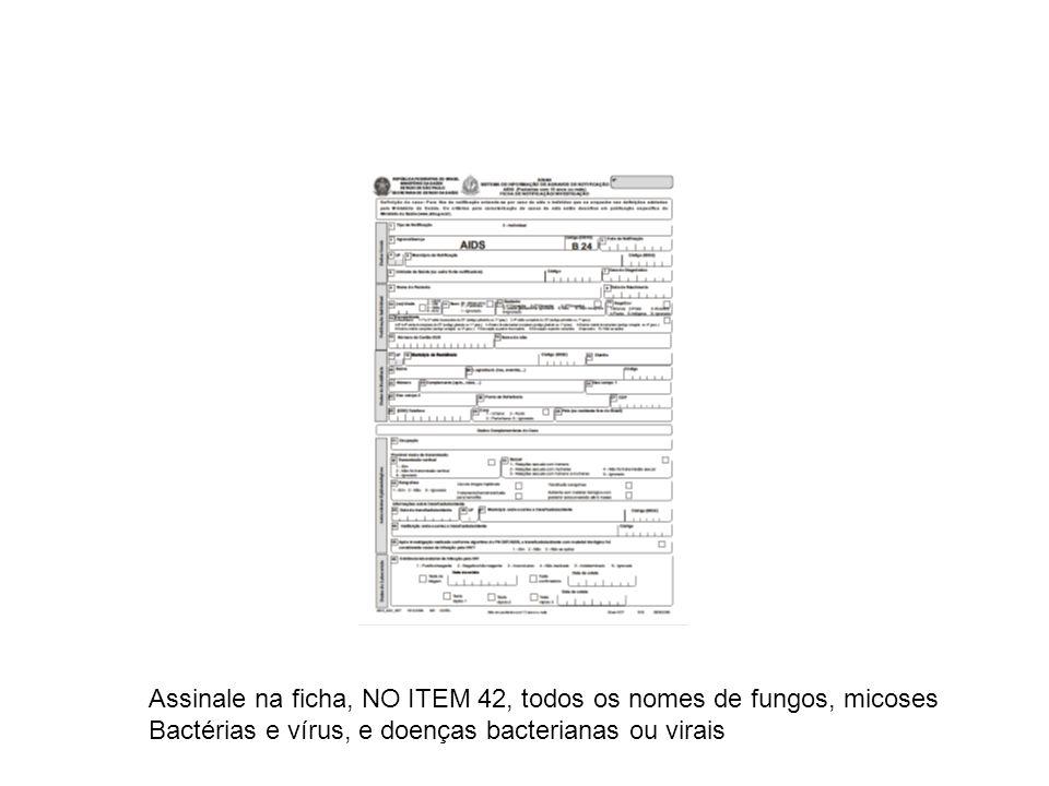 Assinale na ficha, NO ITEM 42, todos os nomes de fungos, micoses Bactérias e vírus, e doenças bacterianas ou virais