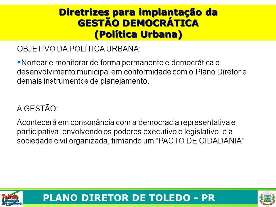 PLANO DIRETOR DE TOLEDO - PR OBJETIVO DA POLÍTICA URBANA: Nortear e monitorar de forma permanente e democrática o desenvolvimento municipal em conform
