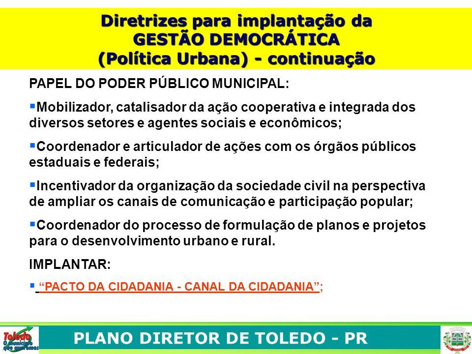 PLANO DIRETOR DE TOLEDO - PR Diretrizes para implantação da GESTÃO DEMOCRÁTICA (Política Urbana) - continuação PAPEL DO PODER PÚBLICO MUNICIPAL: Mobil