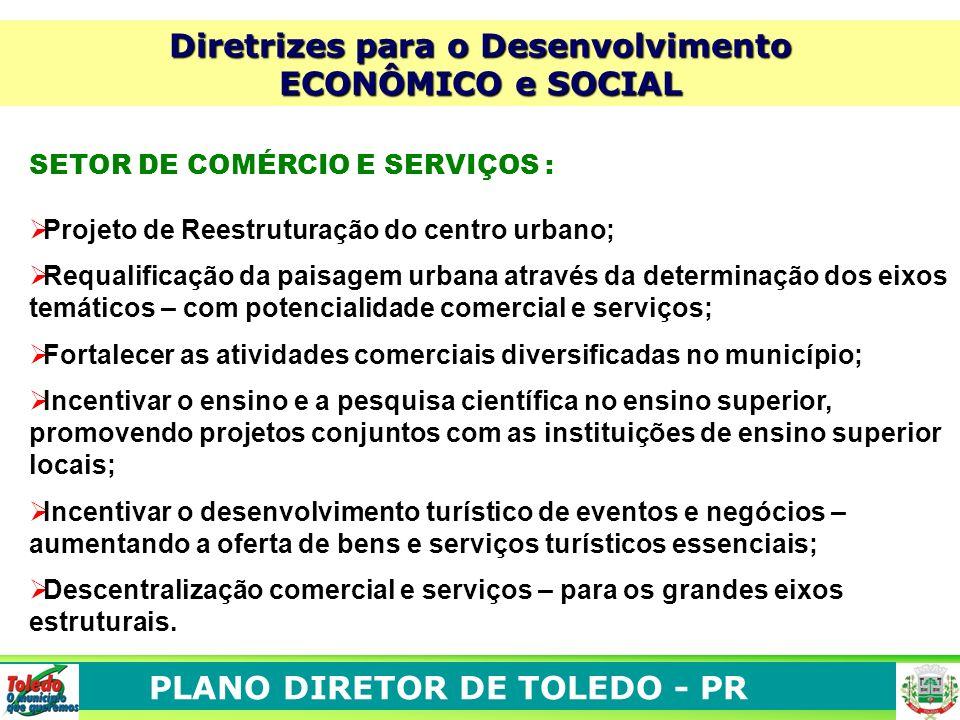 PLANO DIRETOR DE TOLEDO - PR SETOR DE COMÉRCIO E SERVIÇOS : Projeto de Reestruturação do centro urbano; Requalificação da paisagem urbana através da d