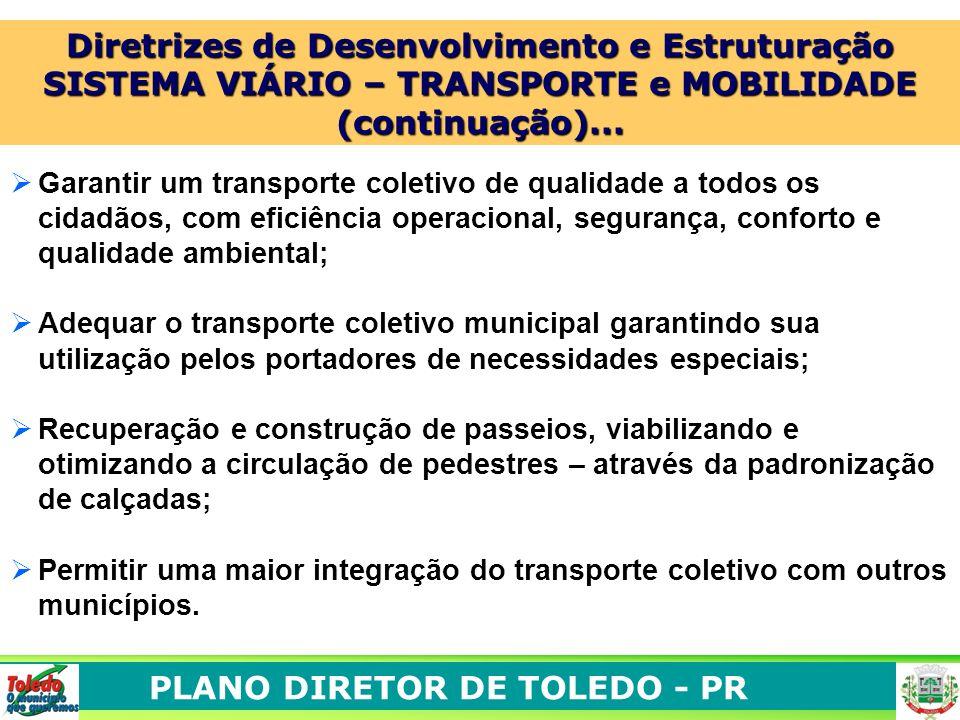 PLANO DIRETOR DE TOLEDO - PR O Garantir um transporte coletivo de qualidade a todos os cidadãos, com eficiência operacional, segurança, conforto e qua