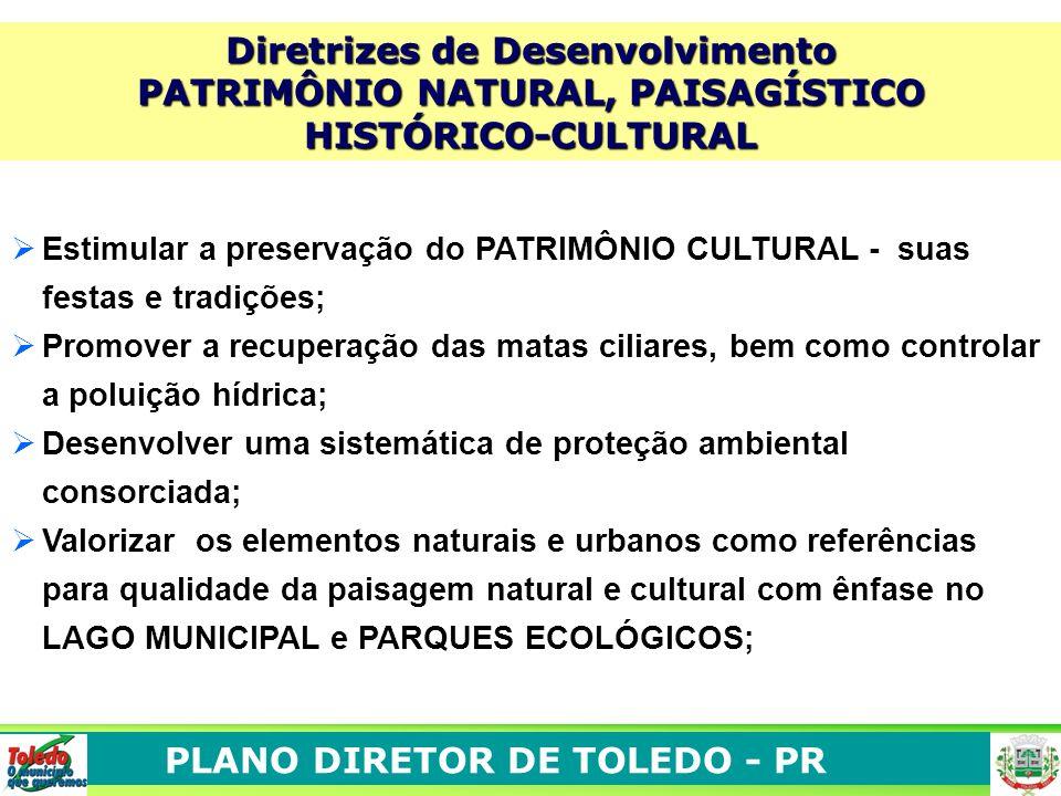 PLANO DIRETOR DE TOLEDO - PR Estimular a preservação do PATRIMÔNIO CULTURAL - suas festas e tradições; Promover a recuperação das matas ciliares, bem