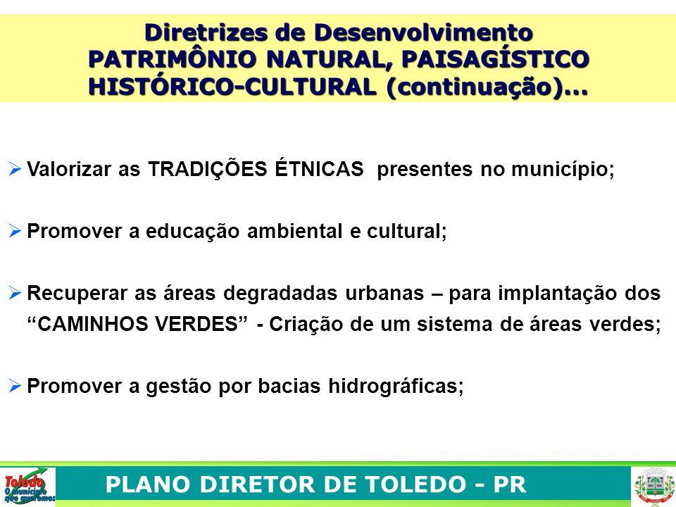 PLANO DIRETOR DE TOLEDO - PR Valorizar as TRADIÇÕES ÉTNICAS presentes no município; Promover a educação ambiental e cultural; Recuperar as áreas degra
