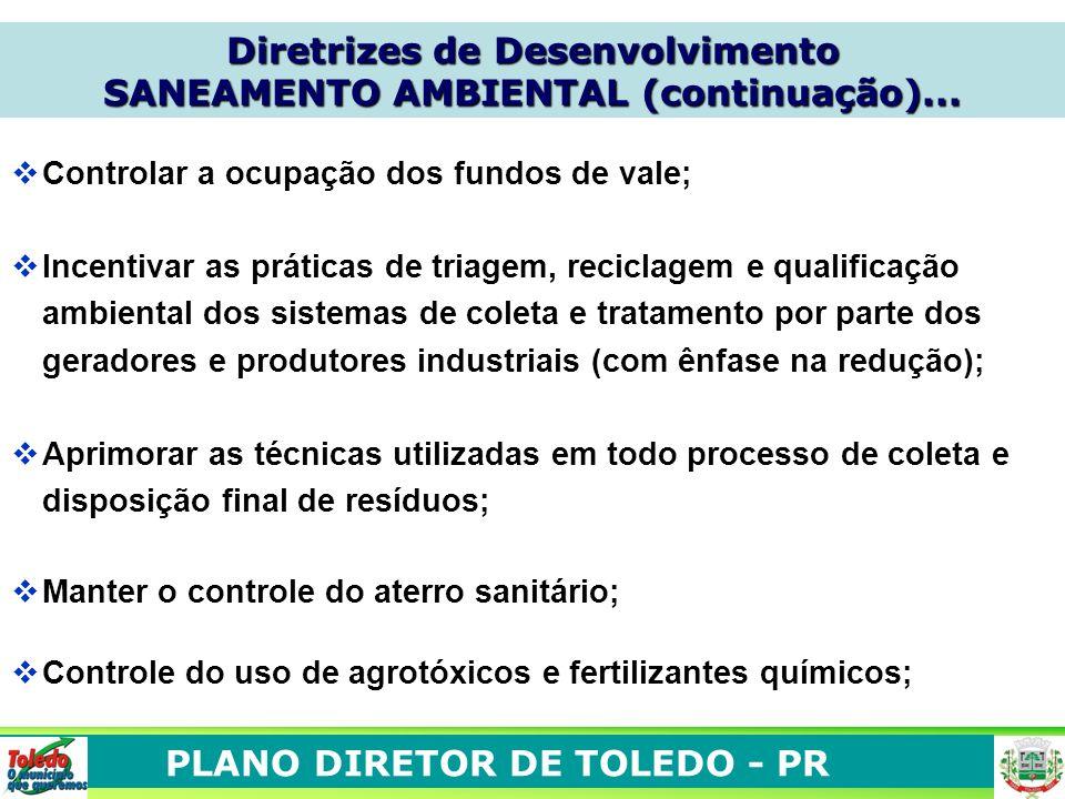 PLANO DIRETOR DE TOLEDO - PR Controlar a ocupação dos fundos de vale; Incentivar as práticas de triagem, reciclagem e qualificação ambiental dos siste