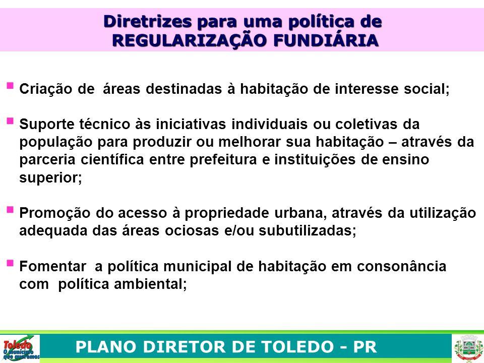 PLANO DIRETOR DE TOLEDO - PR Criação de áreas destinadas à habitação de interesse social; Suporte técnico às iniciativas individuais ou coletivas da p