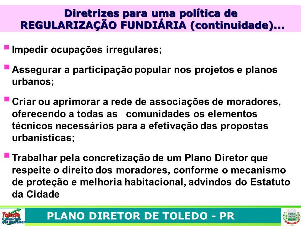 PLANO DIRETOR DE TOLEDO - PR Impedir ocupações irregulares; Assegurar a participação popular nos projetos e planos urbanos; Criar ou aprimorar a rede