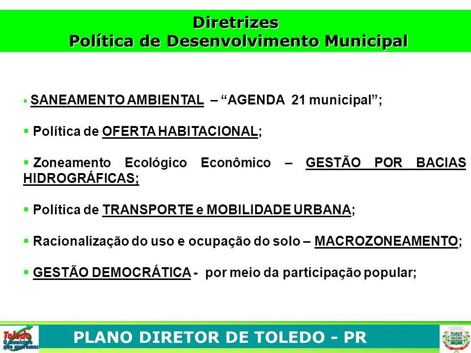 PLANO DIRETOR DE TOLEDO - PR SANEAMENTO AMBIENTAL – AGENDA 21 municipal; Política de OFERTA HABITACIONAL; Zoneamento Ecológico Econômico – GESTÃO POR