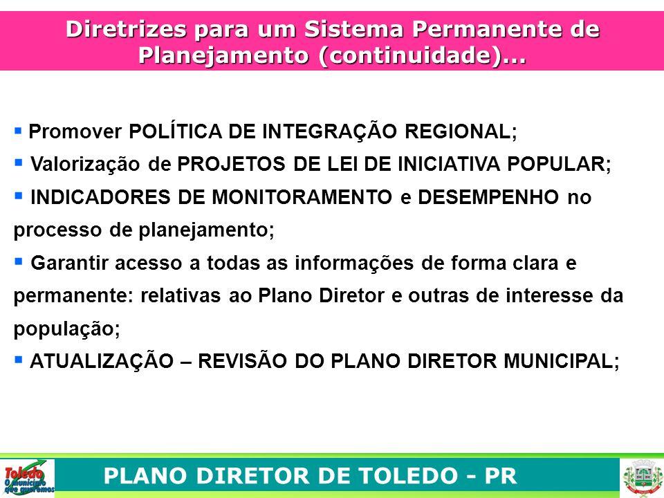PLANO DIRETOR DE TOLEDO - PR Diretrizes para um Sistema Permanente de Planejamento (continuidade)... Promover POLÍTICA DE INTEGRAÇÃO REGIONAL; Valoriz