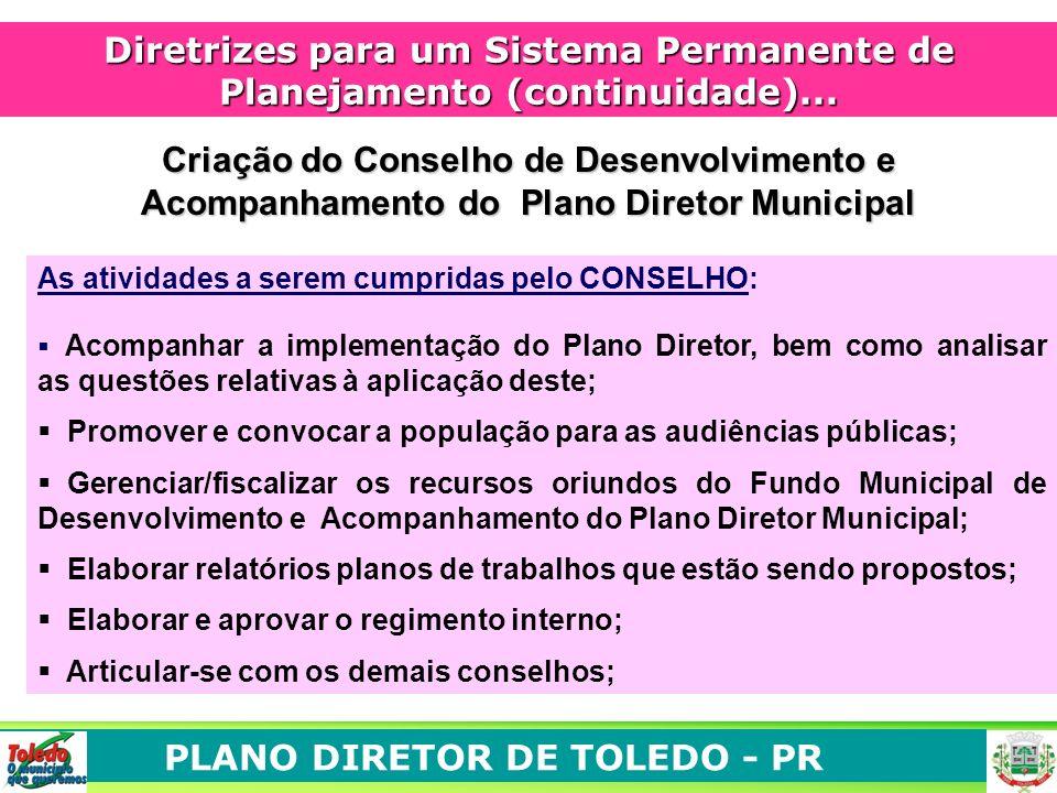PLANO DIRETOR DE TOLEDO - PR Diretrizes para um Sistema Permanente de Planejamento (continuidade)... Criação do Conselho de Desenvolvimento e Acompanh