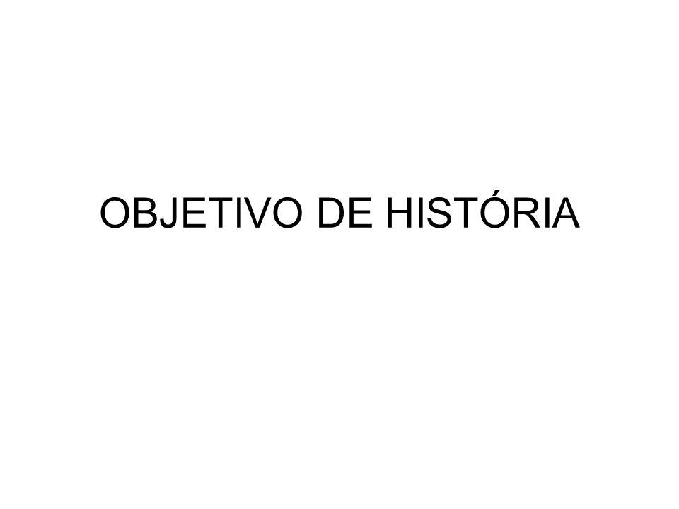 OBJETIVO DE HISTÓRIA