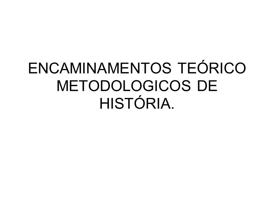 ENCAMINAMENTOS TEÓRICO METODOLOGICOS DE HISTÓRIA.