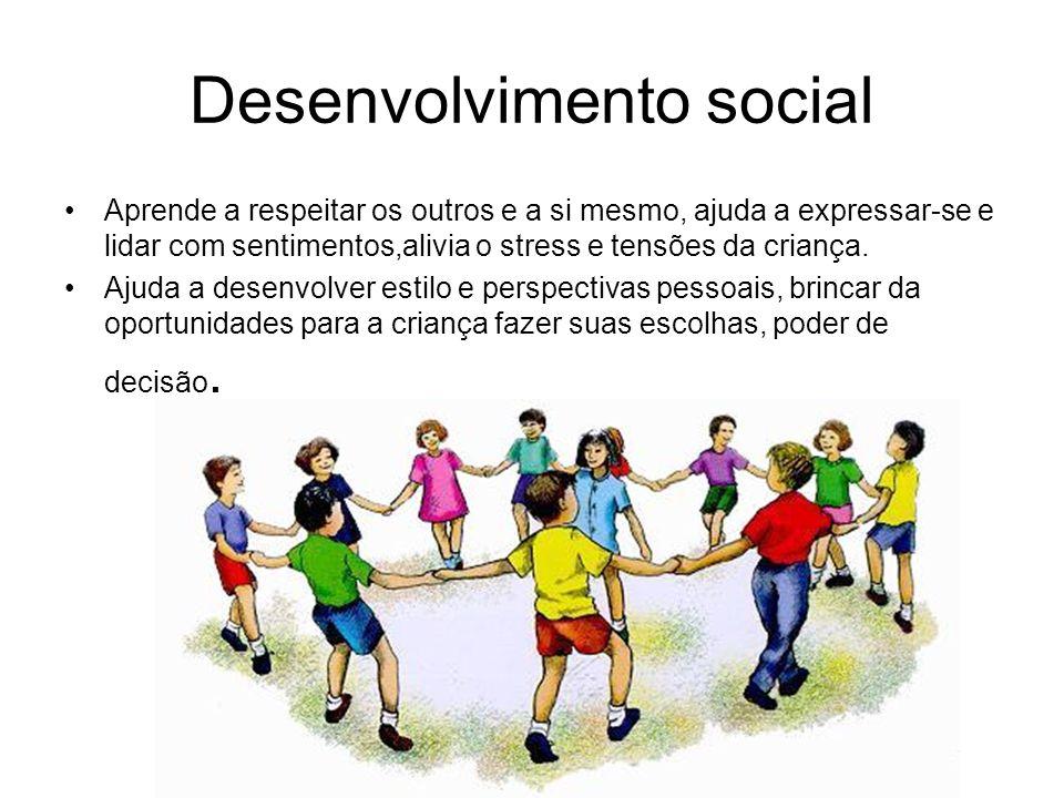 Desenvolvimento social Aprende a respeitar os outros e a si mesmo, ajuda a expressar-se e lidar com sentimentos,alivia o stress e tensões da criança.