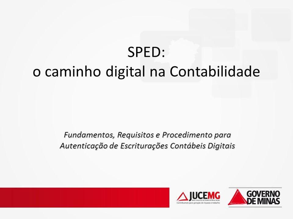 SPED: o caminho digital na Contabilidade Fundamentos, Requisitos e Procedimento para Autenticação de Escriturações Contábeis Digitais