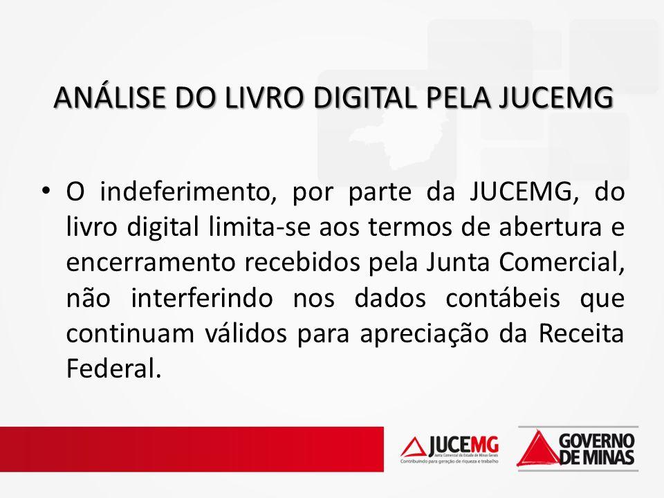 O indeferimento, por parte da JUCEMG, do livro digital limita-se aos termos de abertura e encerramento recebidos pela Junta Comercial, não interferind