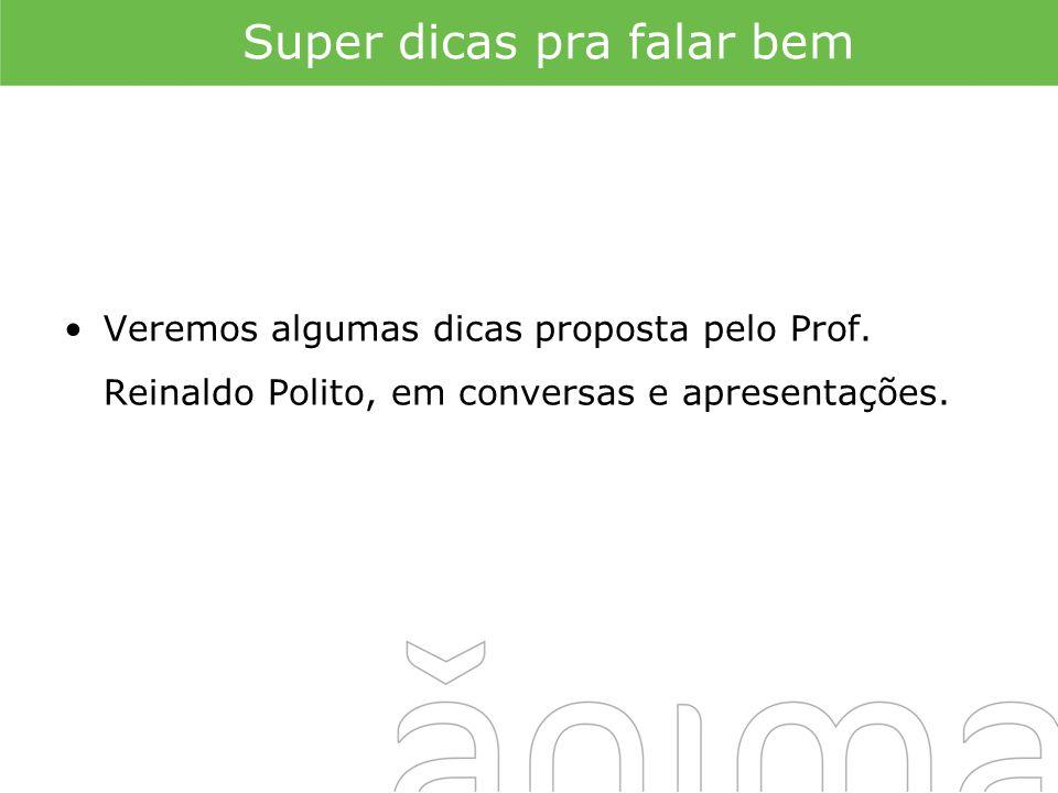 Super dicas pra falar bem Veremos algumas dicas proposta pelo Prof. Reinaldo Polito, em conversas e apresentações.