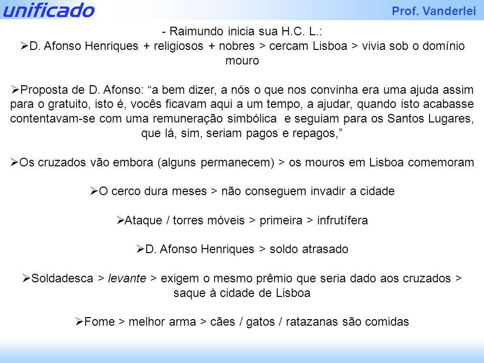 Iracema Prof. Vanderlei - Raimundo inicia sua H.C. L.: D. Afonso Henriques + religiosos + nobres > cercam Lisboa > vivia sob o domínio mouro Proposta