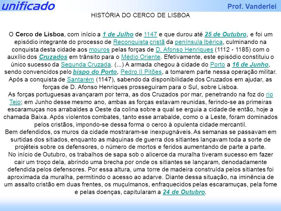 Iracema Prof. Vanderlei HISTÓRIA DO CERCO DE LISBOA O Cerco de Lisboa, com início a 1 de Julho de 1147 e que durou até 25 de Outubro, e foi um episódi