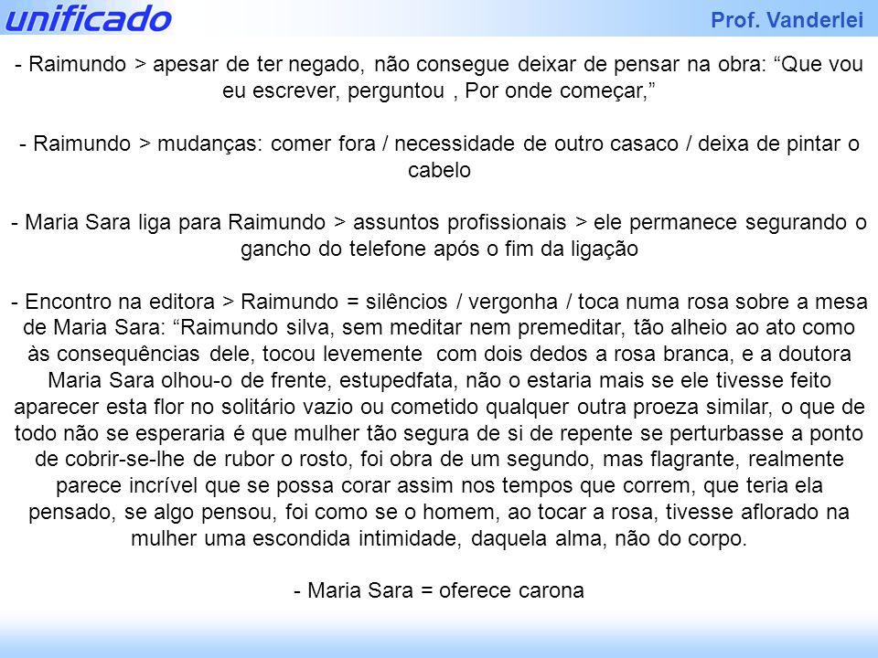 Iracema Prof. Vanderlei - Raimundo > apesar de ter negado, não consegue deixar de pensar na obra: Que vou eu escrever, perguntou, Por onde começar, -