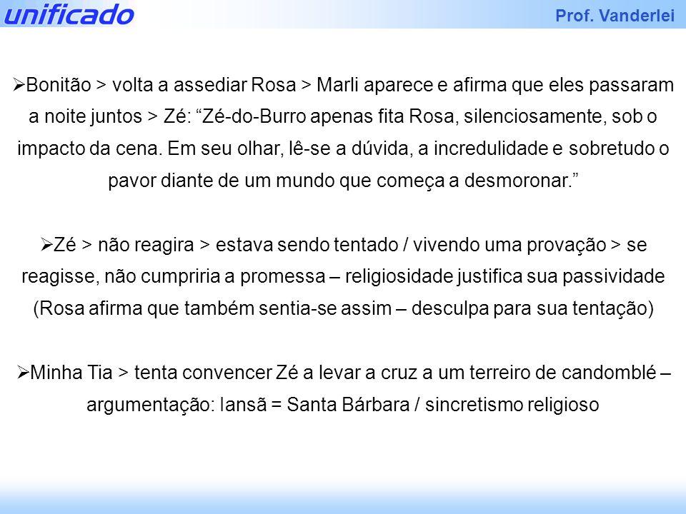 Iracema Prof. Vanderlei Bonitão > volta a assediar Rosa > Marli aparece e afirma que eles passaram a noite juntos > Zé: Zé-do-Burro apenas fita Rosa,
