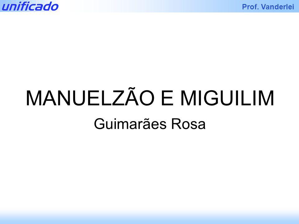 Prof. Vanderlei MANUELZÃO E MIGUILIM Guimarães Rosa