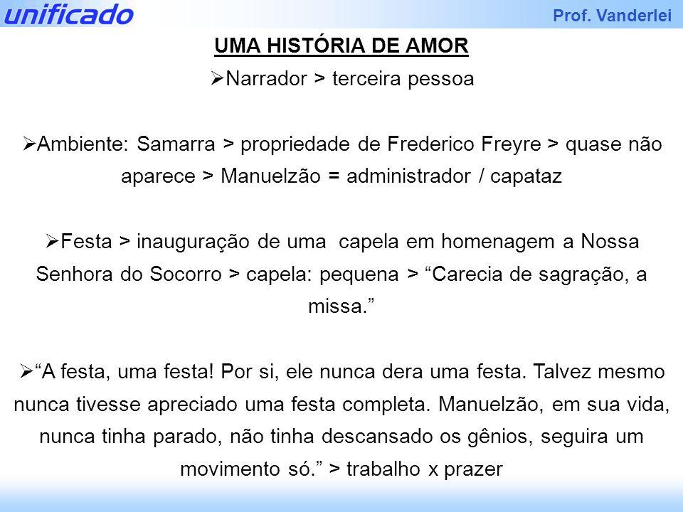 Prof. Vanderlei UMA HISTÓRIA DE AMOR Narrador > terceira pessoa Ambiente: Samarra > propriedade de Frederico Freyre > quase não aparece > Manuelzão =