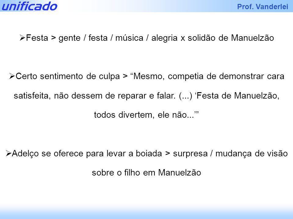 Prof. Vanderlei Festa > gente / festa / música / alegria x solidão de Manuelzão Certo sentimento de culpa > Mesmo, competia de demonstrar cara satisfe