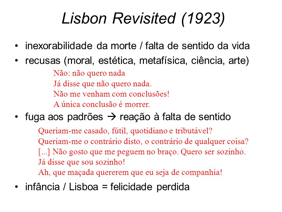 Lisbon Revisited (1923) inexorabilidade da morte / falta de sentido da vida recusas (moral, estética, metafísica, ciência, arte) fuga aos padrões reaç