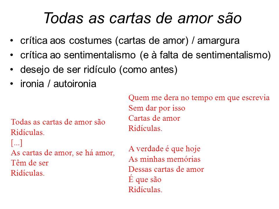 Todas as cartas de amor são crítica aos costumes (cartas de amor) / amargura crítica ao sentimentalismo (e à falta de sentimentalismo) desejo de ser r
