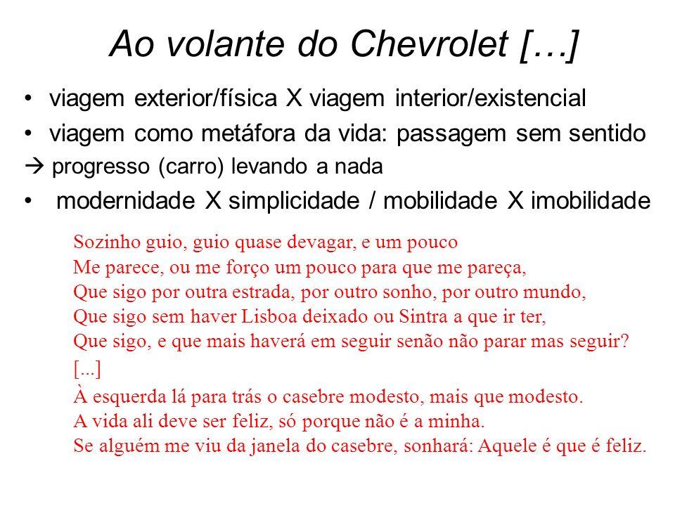 Ao volante do Chevrolet […] viagem exterior/física X viagem interior/existencial viagem como metáfora da vida: passagem sem sentido progresso (carro)