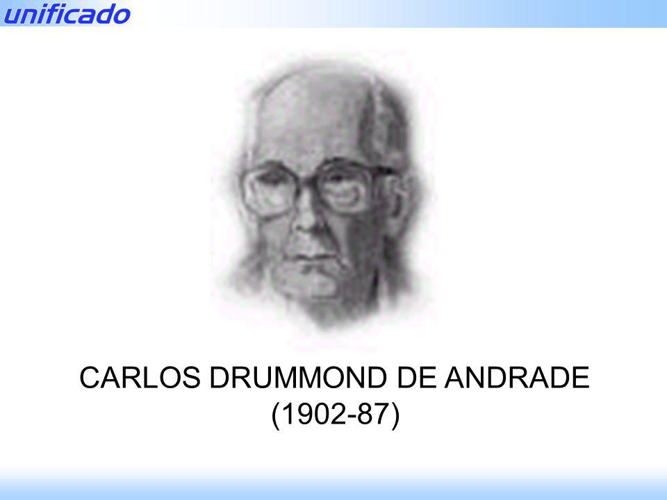 Prof. Vanderlei POESIA MODERNA CARLOS DRUMMOND DE ANDRADE (1902-87)